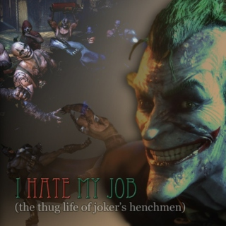 I Hate My Job (the thug life of Joker's henchmen)