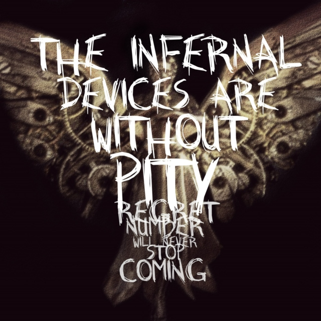 The Infernal Devices are without pity