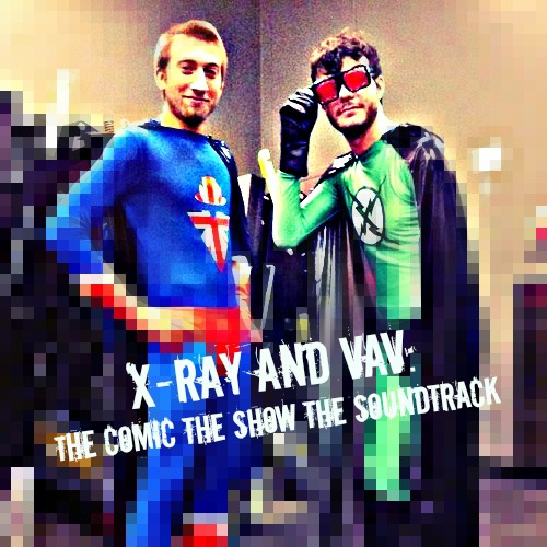 X-Ray and Vav: The Comic The Show The Soundtrack