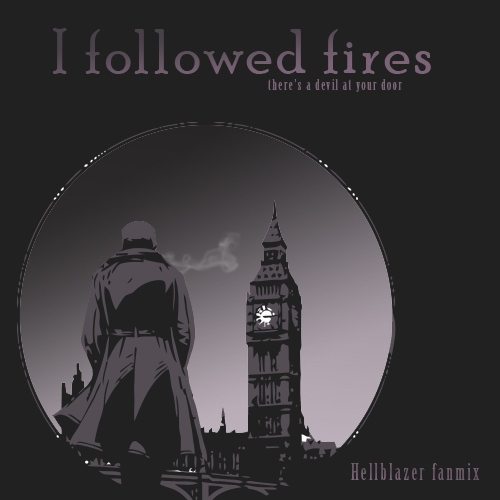 I followed fires (there's a devil at your door)