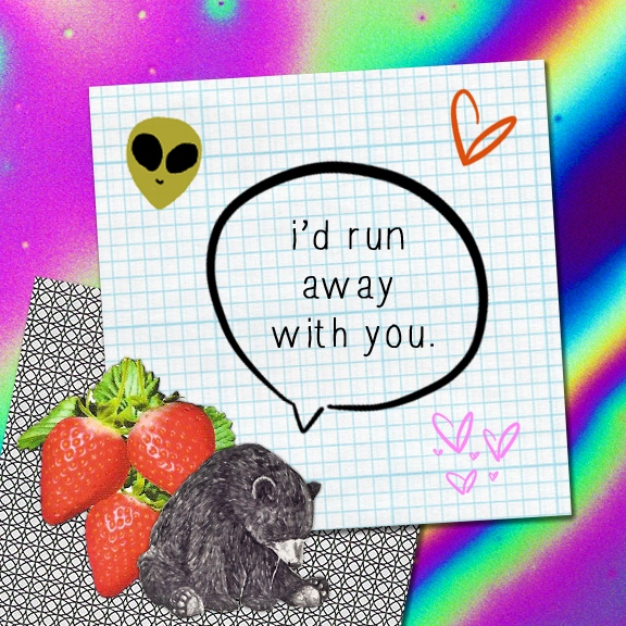 i'd run away with you.