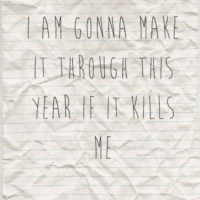 I Am Gonna Make It Through This Year If It Kills Me