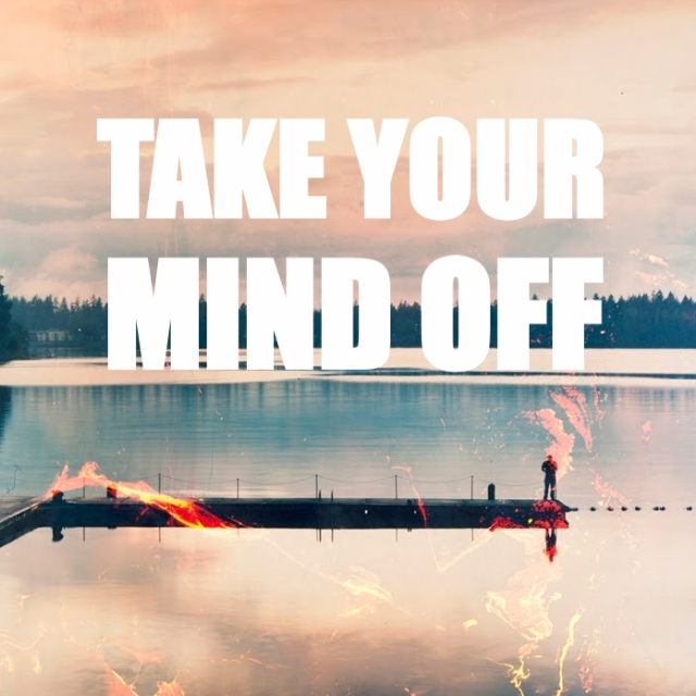 Take Your Mind Off