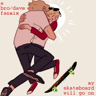 my skateboard will go on - a bro/dave fanmix
