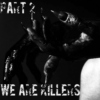 Part 2; We are Killers
