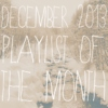 playlist of the month | december 2013