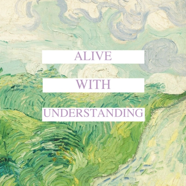 ALIVE WITH UNDERSTANDING