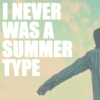 I never was a summer type