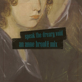 speak the void - an anne brontë mix