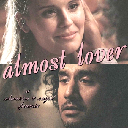 Almost Lover - A Shannon + Sayid Fanmix