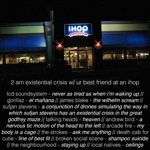 2 am existential crisis w/ ur best friend at an ihop