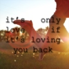 it's only love if it's loving you back.