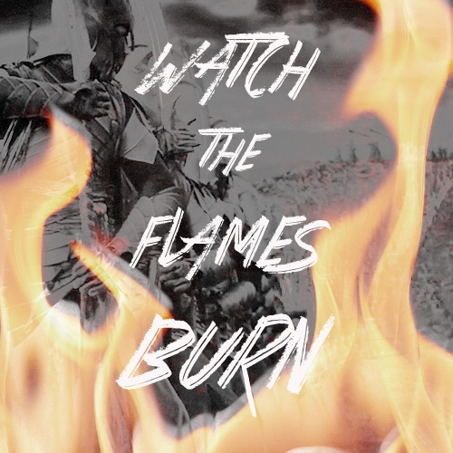 watch the flames burn