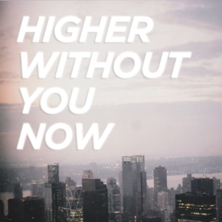 Higher Without You Now