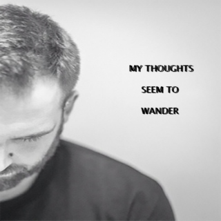 my thoughts seem to wander