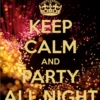 Keep Calm and Party All Night.