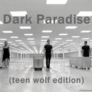 Dark Paradise (Teen Wolf Edition)