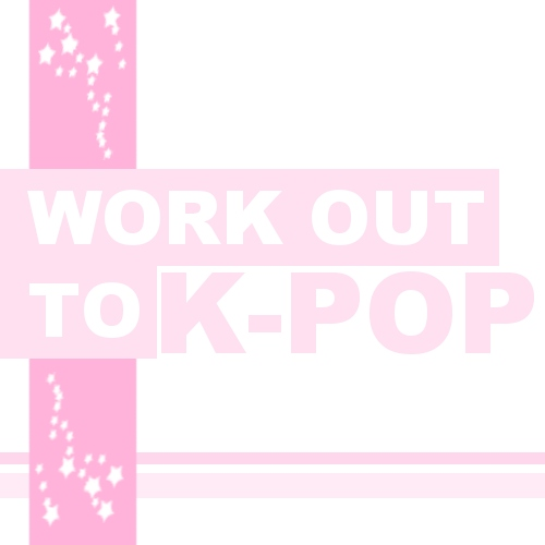 Work Out To K-Pop