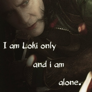 I am Loki only, and I am alone.