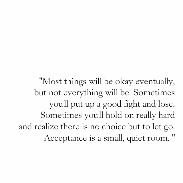 """""""acceptance is a small, quiet room"""""""