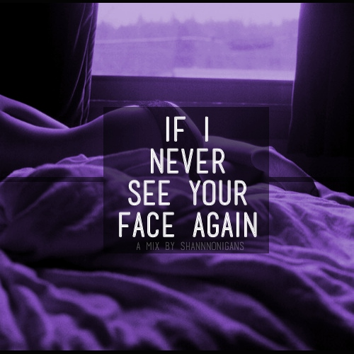 If I Never See Your Face Again