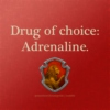 [Gryffindor] Drug of Choice. ADRENALINE.