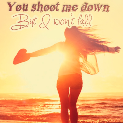 But I won't fall...
