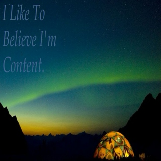 I Like To Believe I'm Content.