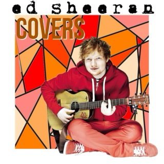 ed sheeran COVERS