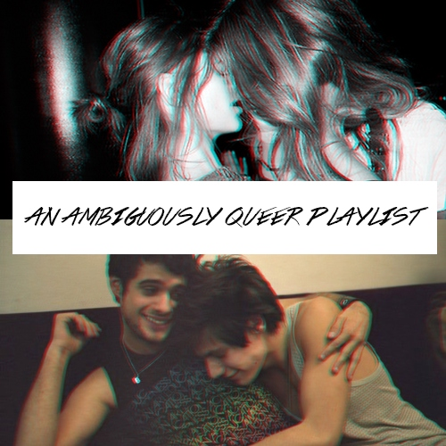 an ambiguously queer playlist
