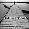 Sad Love Songs