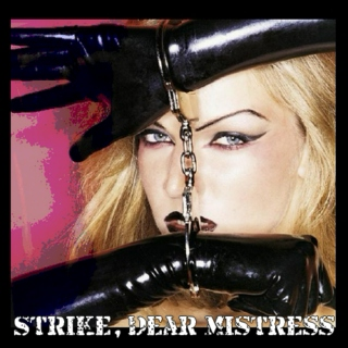 Strike, Dear Mistress