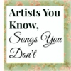 Artists You Know, Songs You Don't