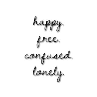 happy. free. confused. lonely.