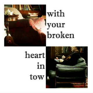with your broken heart in tow
