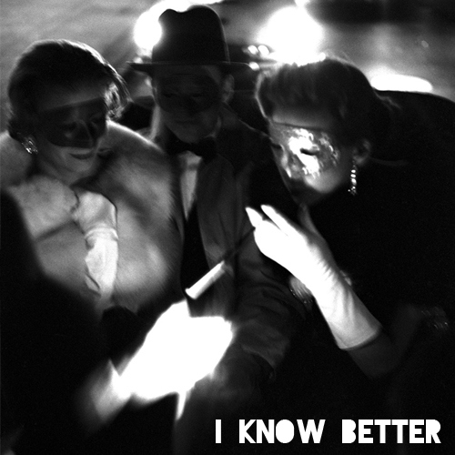 I KNOW BETTER