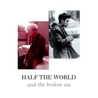 Half the World (and the Broken Sea)