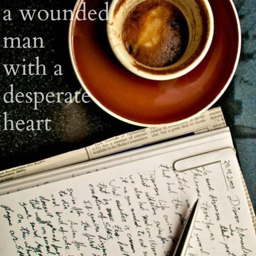 a wounded man with a desperate heart;