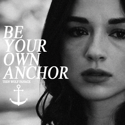 be your own anchor.