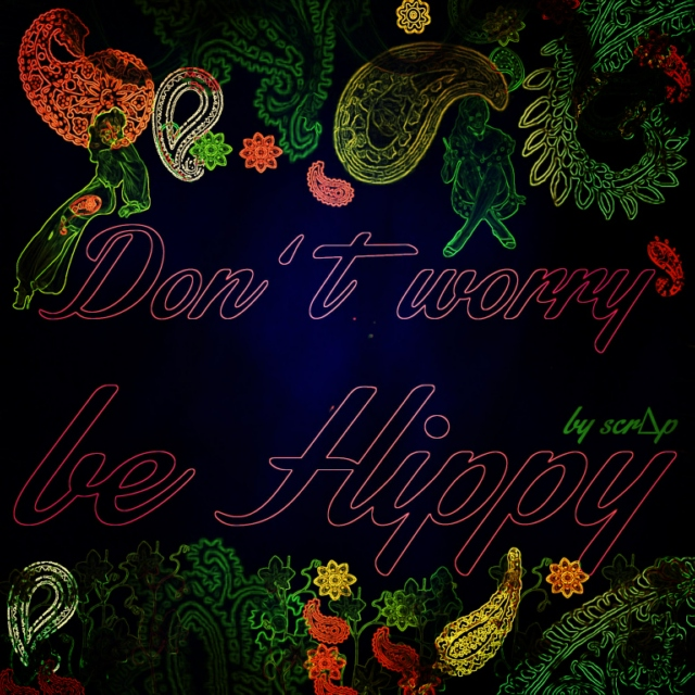 don't worry be hippy