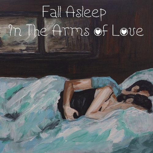 Fall Asleep In The Arms Of Love