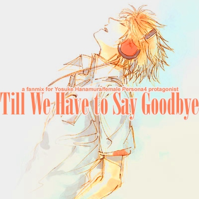 Till We Have to Say Goodbye