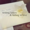 Writing letters & falling in love ♥