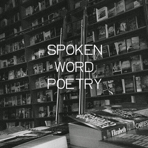 I just really love spoken word poetry