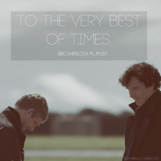 To the very best of times - BBC Sherlock Playlist