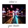 colour in your cheeks