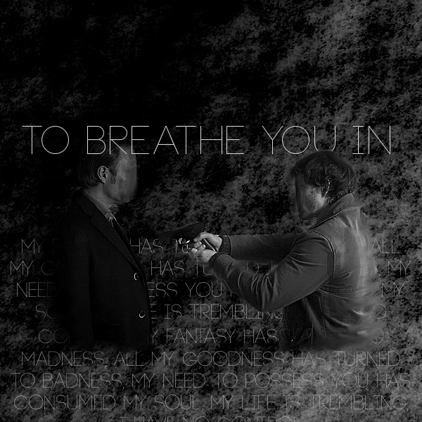 to breathe you in