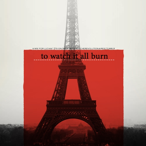 to watch it all burn;