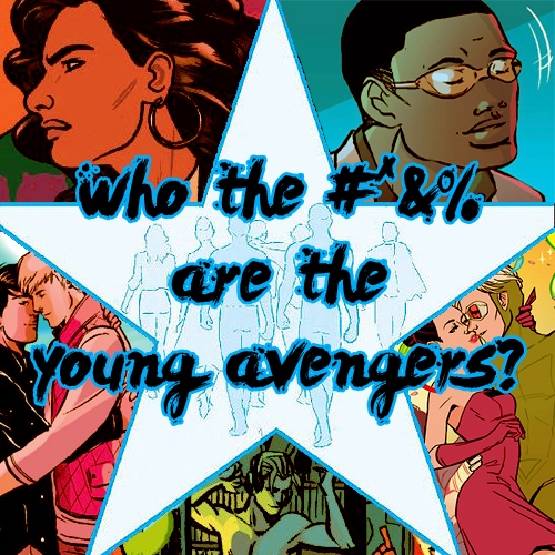 Who the #*&% are the Young Avengers?