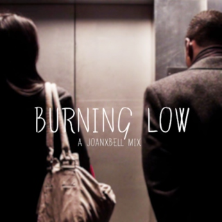+ burning low +